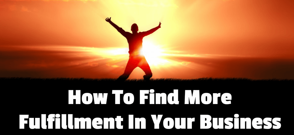 How To Find More Fulfillment In Your Business