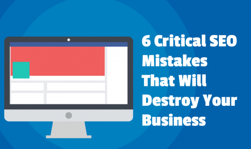 6 Critical SEO Mistakes That Will Destroy Your Business