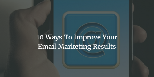 10 Ways To Improve Your Email Marketing Results